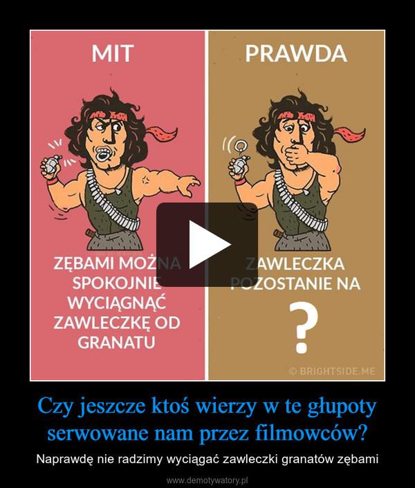 Czy jeszcze ktoś wierzy w te głupoty serwowane nam przez filmowców? – Naprawdę nie radzimy wyciągać zawleczki granatów zębami