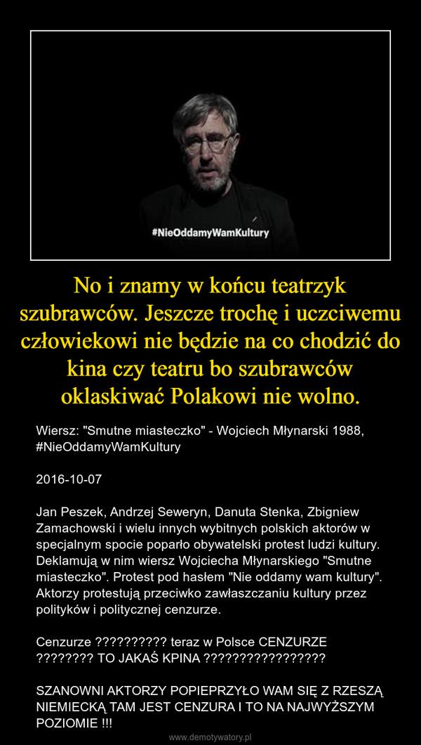 No I Znamy W Końcu Teatrzyk Szubrawców Jeszcze Trochę I