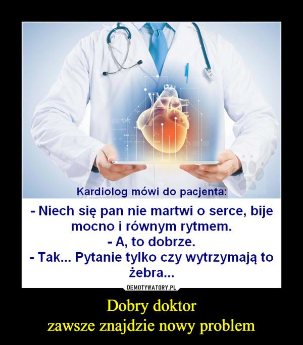Dobry doktorzawsze znajdzie nowy problem –