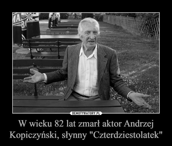 """W wieku 82 lat zmarł aktor Andrzej Kopiczyński, słynny """"Czterdziestolatek"""" –"""
