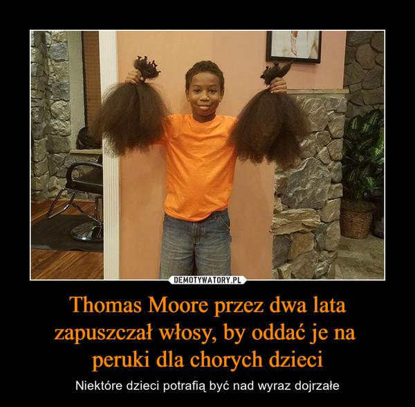 Thomas Moore przez dwa lata zapuszczał włosy, by oddać je na peruki dla chorych dzieci – Niektóre dzieci potrafią być nad wyraz dojrzałe