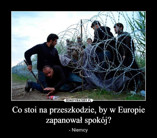 Co stoi na przeszkodzie, by w Europie zapanował spokój? – - Niemcy