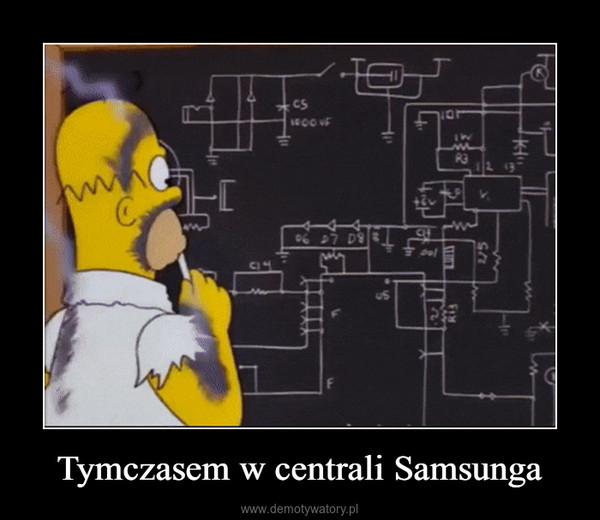 Tymczasem w centrali Samsunga –