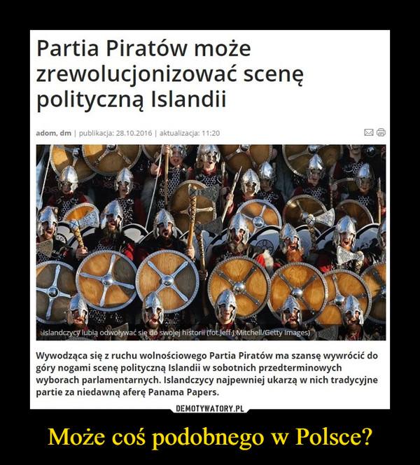 Może coś podobnego w Polsce? –