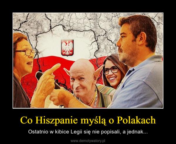 Co Hiszpanie myślą o Polakach – Ostatnio w kibice Legii się nie popisali, a jednak...