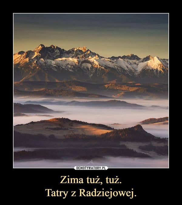 Zima tuż, tuż.Tatry z Radziejowej. –