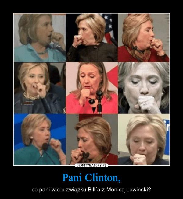 Pani Clinton, – co pani wie o związku Bill´a z Monicą Lewinski?