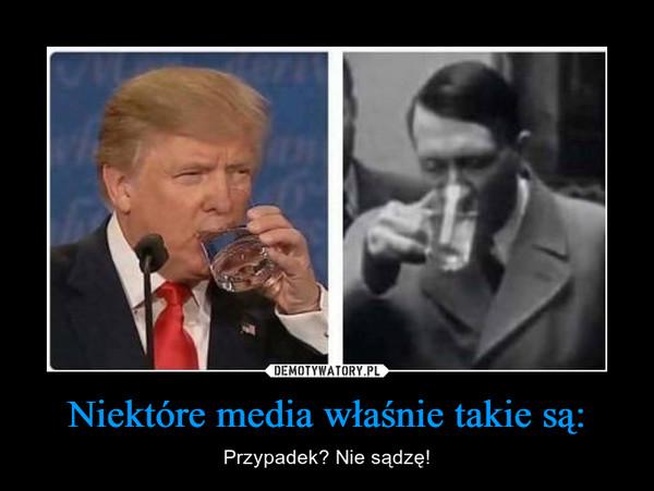 Niektóre media właśnie takie są: – Przypadek? Nie sądzę!