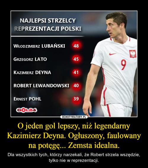 O jeden gol lepszy, niż legendarny Kazimierz Deyna. Ogłuszony, faulowany na potęgę... Zemsta idealna.