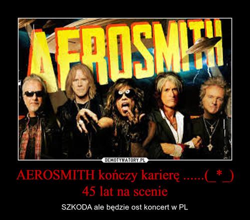 AEROSMITH kończy karierę ......(_*_) 45 lat na scenie