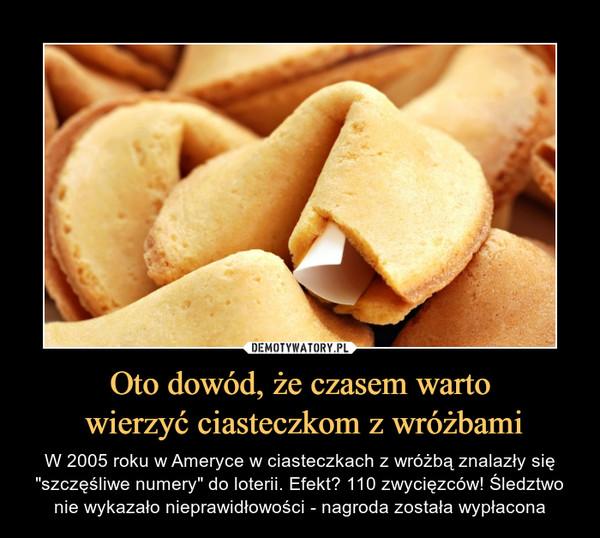 """Oto dowód, że czasem warto wierzyć ciasteczkom z wróżbami – W 2005 roku w Ameryce w ciasteczkach z wróżbą znalazły się """"szczęśliwe numery"""" do loterii. Efekt? 110 zwycięzców! Śledztwo nie wykazało nieprawidłowości - nagroda została wypłacona"""