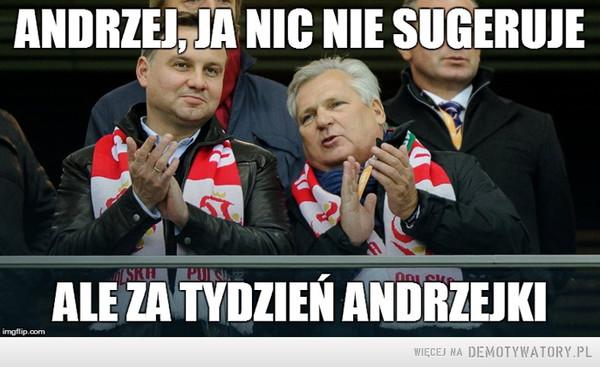 Kwaśniewski i Andrzej –  ANDRZEJ, JA NIC NIE SUGERUJEALE ZA TYDZIEŃ ANDRZEJKI