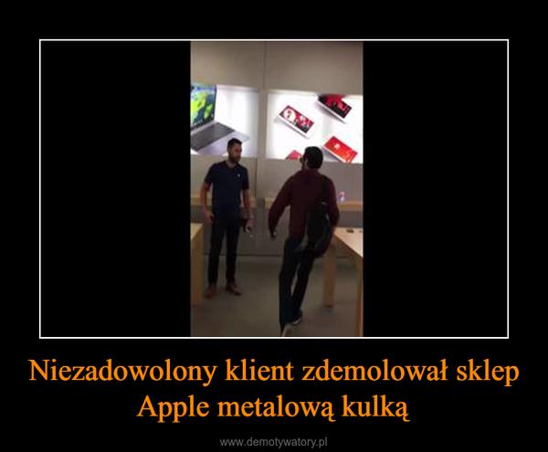 Niezadowolony klient zdemolował sklep Apple metalową kulką –