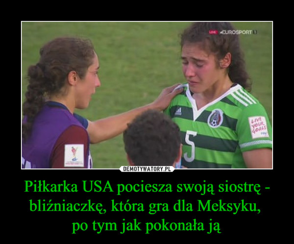 Piłkarka USA pociesza swoją siostrę - bliźniaczkę, która gra dla Meksyku, po tym jak pokonała ją –