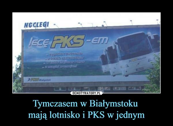 Tymczasem w Białymstoku mają lotnisko i PKS w jednym –