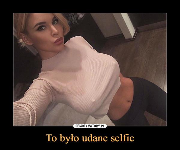 To było udane selfie –