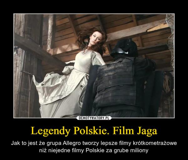 Legendy Polskie. Film Jaga – Jak to jest że grupa Allegro tworzy lepsze filmy krótkometrażowe niż niejedne filmy Polskie za grube miliony