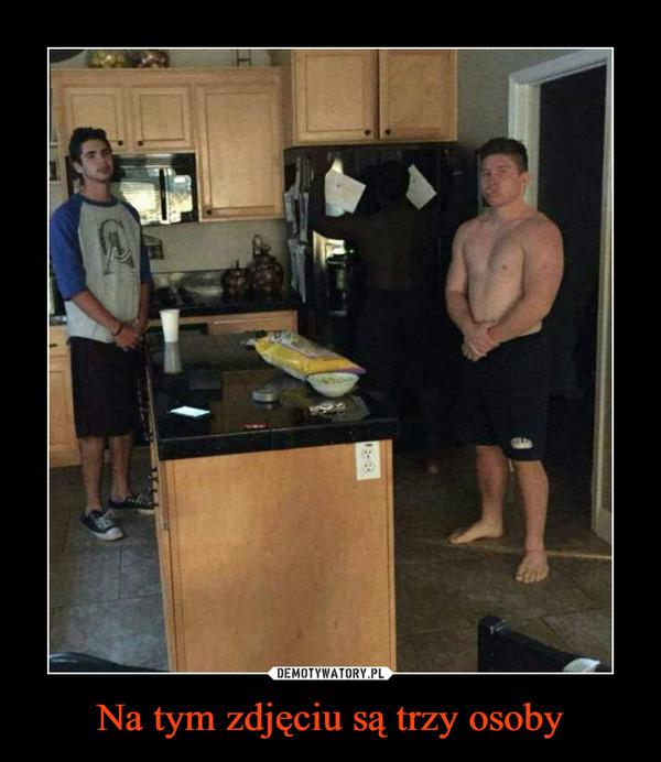 Na tym zdjęciu są trzy osoby –