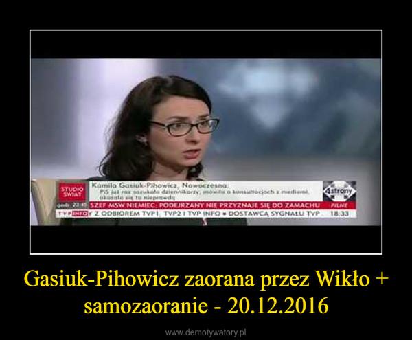 Gasiuk-Pihowicz zaorana przez Wikło + samozaoranie - 20.12.2016 –