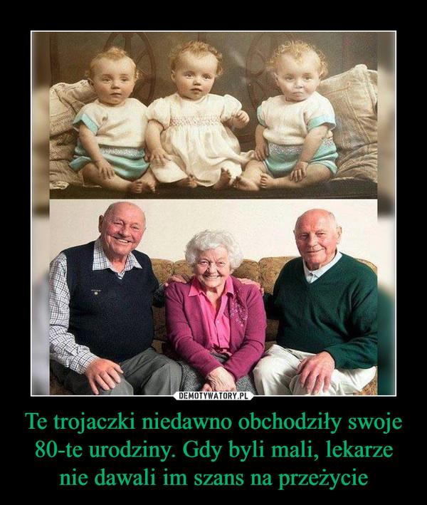 Te trojaczki niedawno obchodziły swoje 80-te urodziny. Gdy byli mali, lekarze nie dawali im szans na przeżycie –