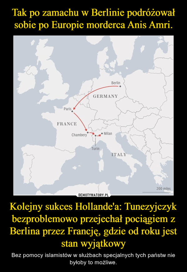 Kolejny sukces Hollande'a: Tunezyjczyk bezproblemowo przejechał pociągiem z Berlina przez Francję, gdzie od roku jest stan wyjątkowy – Bez pomocy islamistów w służbach specjalnych tych państw nie byłoby to możliwe.