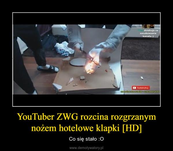 YouTuber ZWG rozcina rozgrzanym nożem hotelowe klapki [HD] – Co się stało :O