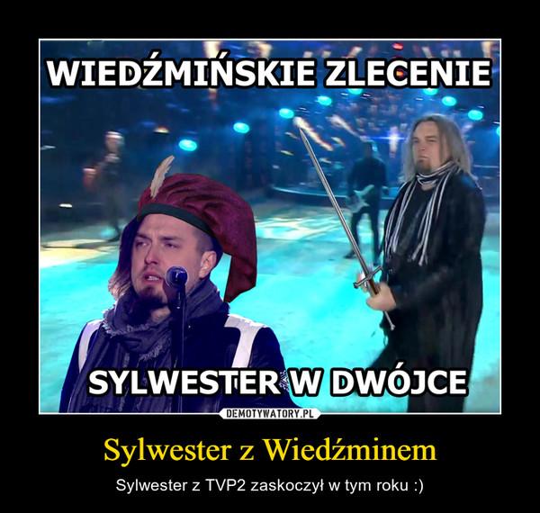 Sylwester z Wiedźminem – Sylwester z TVP2 zaskoczył w tym roku :)