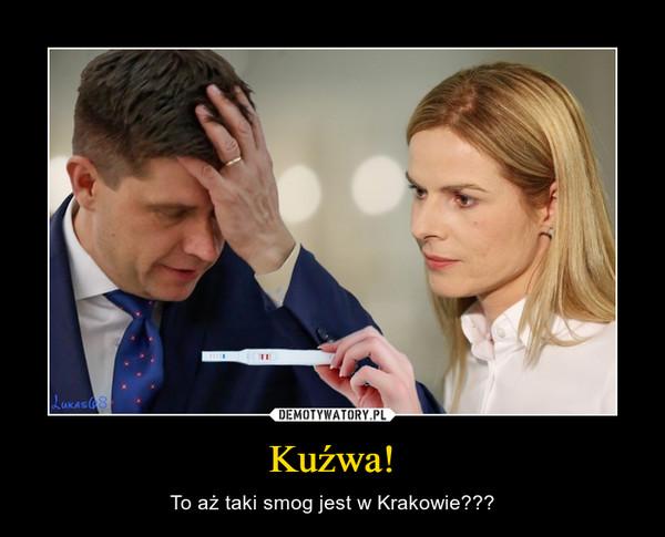 Kuźwa! – To aż taki smog jest w Krakowie???