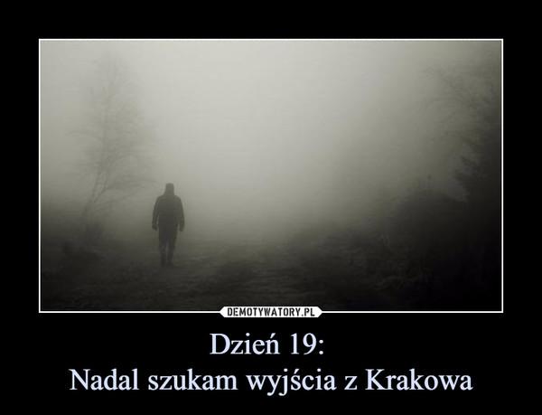Dzień 19: Nadal szukam wyjścia z Krakowa –