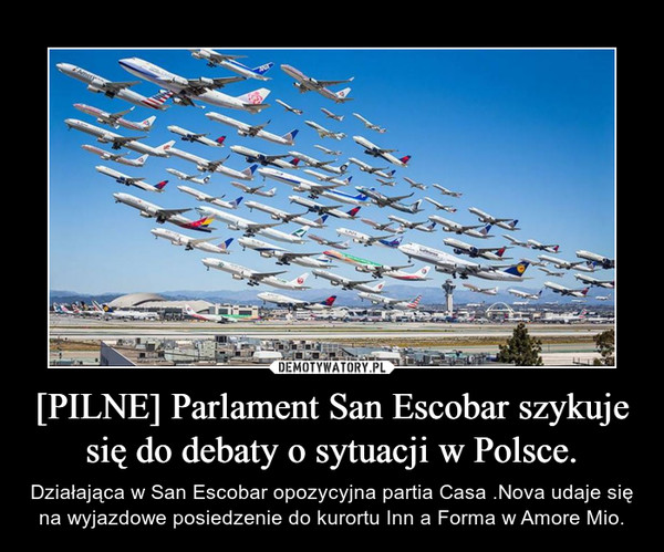 [PILNE] Parlament San Escobar szykuje się do debaty o sytuacji w Polsce. – Działająca w San Escobar opozycyjna partia Casa .Nova udaje się na wyjazdowe posiedzenie do kurortu Inn a Forma w Amore Mio.