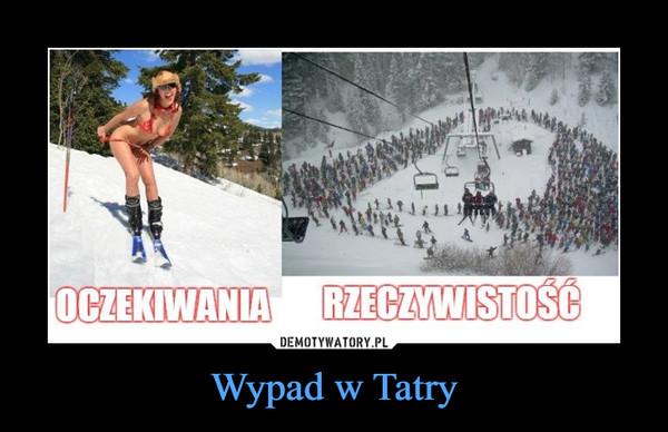 Wypad w Tatry –  OCZEKIWANIARZECZYWISTOŚĆ