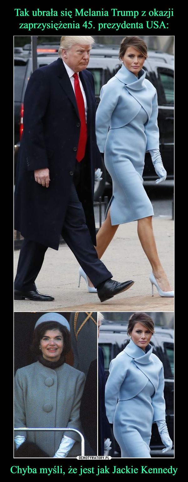 Chyba myśli, że jest jak Jackie Kennedy –