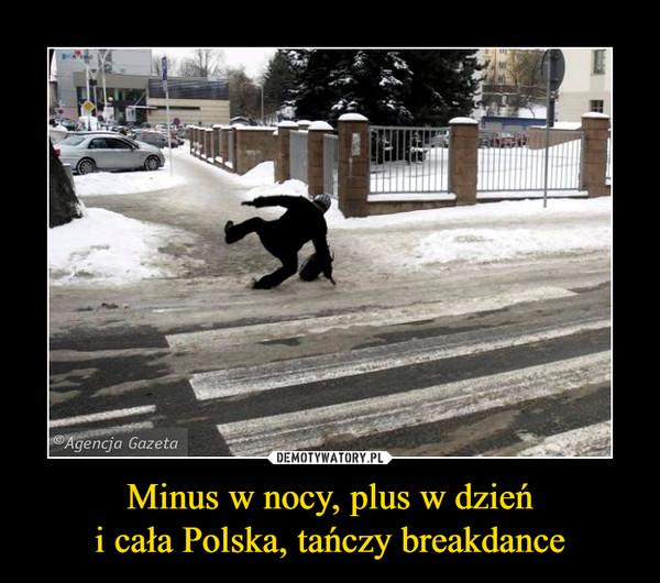Minus w nocy, plus w dzieńi cała Polska, tańczy breakdance –
