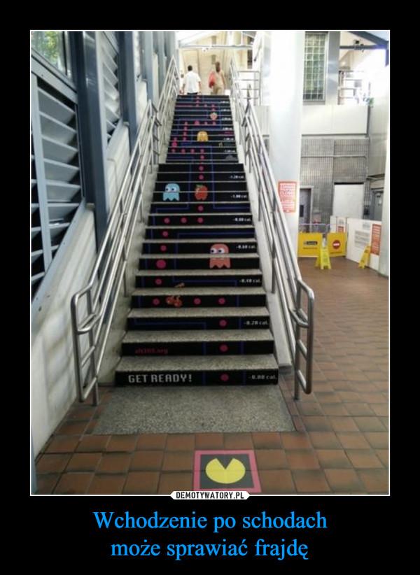 Wchodzenie po schodachmoże sprawiać frajdę –