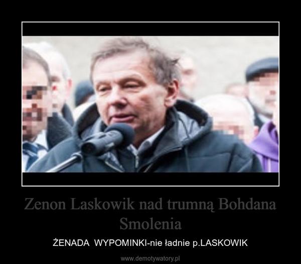 Zenon Laskowik nad trumną Bohdana Smolenia – ŻENADA  WYPOMINKI-nie ładnie p.LASKOWIK