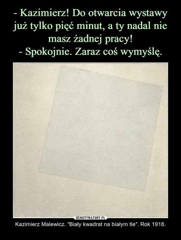 """– Kazimierz Malewicz. """"Biały kwadrat na białym tle"""". Rok 1918."""