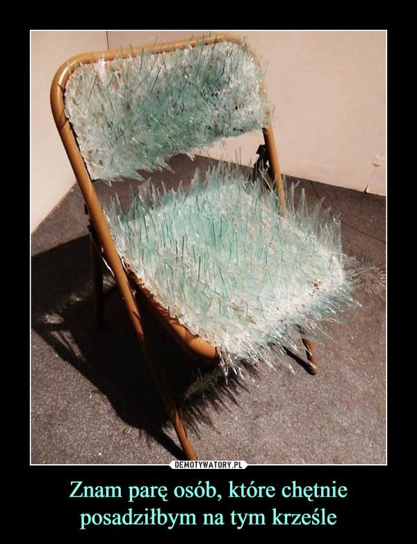 Znam parę osób, które chętnie posadziłbym na tym krześle –