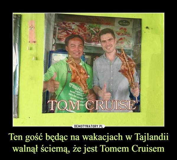 Ten gość będąc na wakacjach w Tajlandii walnął ściemą, że jest Tomem Cruisem –