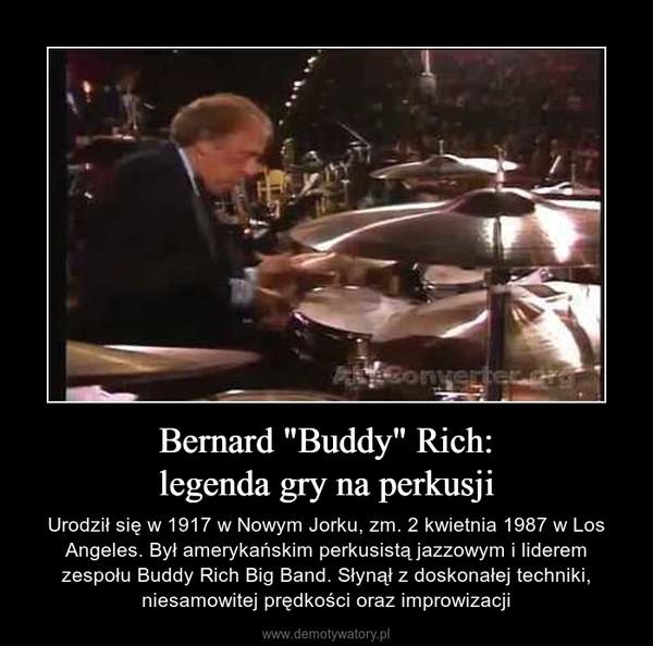 """Bernard """"Buddy"""" Rich:legenda gry na perkusji – Urodził się w 1917 w Nowym Jorku, zm. 2 kwietnia 1987 w Los Angeles. Był amerykańskim perkusistą jazzowym i liderem zespołu Buddy Rich Big Band. Słynął z doskonałej techniki, niesamowitej prędkości oraz improwizacji"""