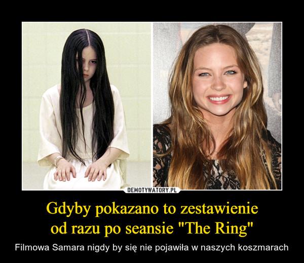 """Gdyby pokazano to zestawienieod razu po seansie """"The Ring"""" – Filmowa Samara nigdy by się nie pojawiła w naszych koszmarach"""