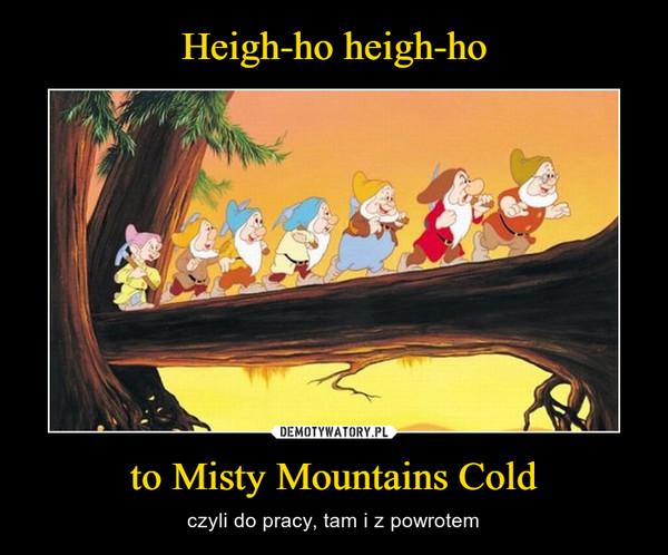 to Misty Mountains Cold – czyli do pracy, tam i z powrotem