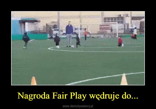 Nagroda Fair Play wędruje do... –