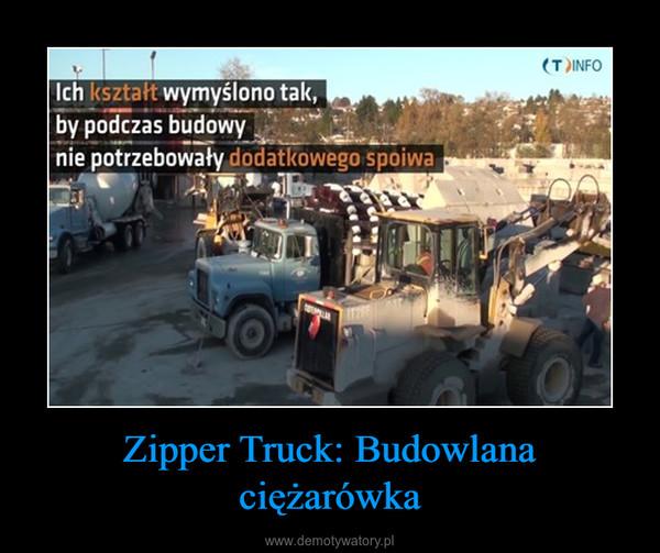 Zipper Truck: Budowlana ciężarówka –