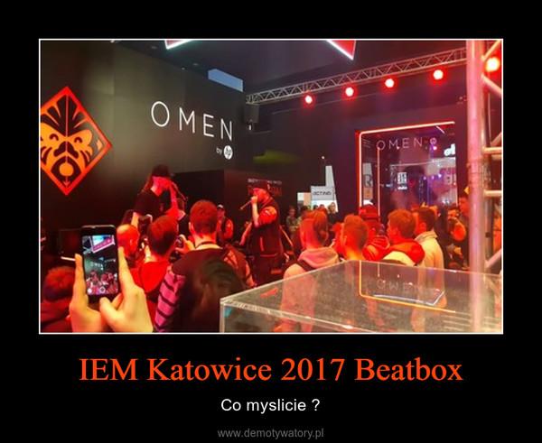 IEM Katowice 2017 Beatbox – Co myslicie ?