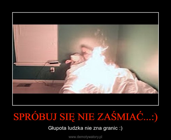 SPRÓBUJ SIĘ NIE ZAŚMIAĆ...:) – Głupota ludzka nie zna granic :)