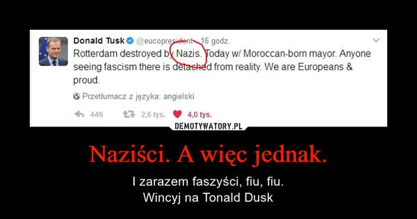 Naziści. A więc jednak. – I zarazem faszyści, fiu, fiu.Wincyj na Tonald Dusk