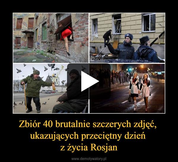 Zbiór 40 brutalnie szczerych zdjęć, ukazujących przeciętny dzień z życia Rosjan –
