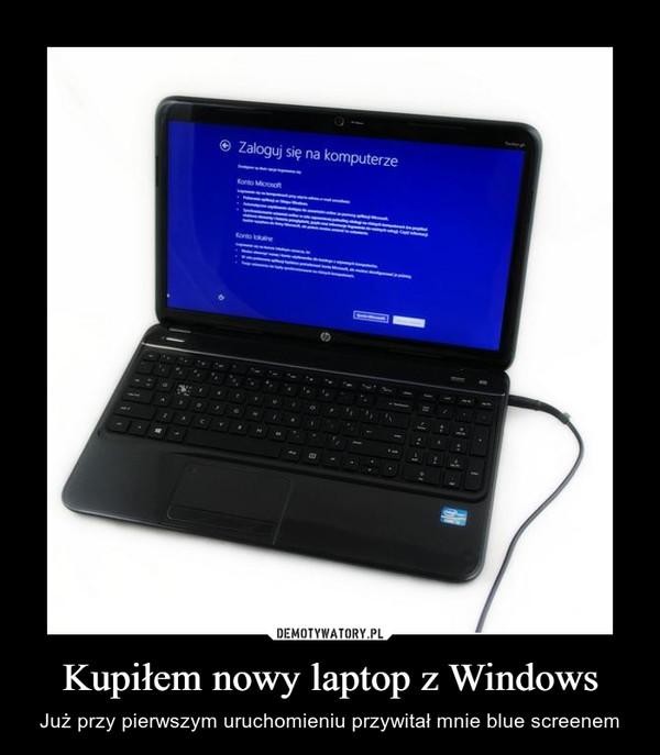 Kupiłem nowy laptop z Windows – Już przy pierwszym uruchomieniu przywitał mnie blue screenem Zaloguj się na komputerze