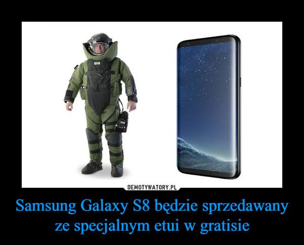 Samsung Galaxy S8 będzie sprzedawany ze specjalnym etui w gratisie –