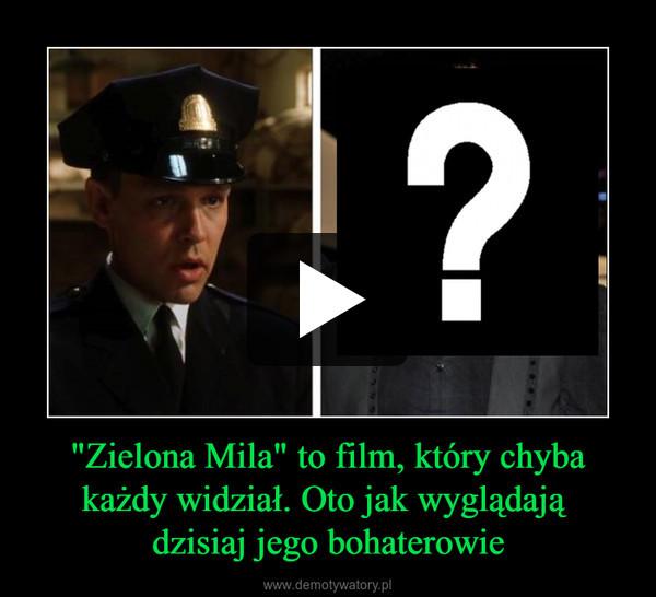 """""""Zielona Mila"""" to film, który chyba każdy widział. Oto jak wyglądają dzisiaj jego bohaterowie –"""